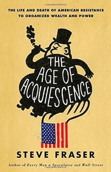 The age of acquiescence by Steve Fraser book cover